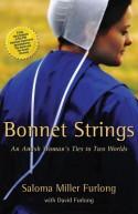 Bonnet Strings: An Amish Woman's Ties to Two Worlds - Saloma Miller Furlong, David Furlong
