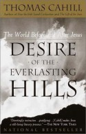 Desire of the Everlasting Hills: The World Before and After Jesus - Thomas Cahill