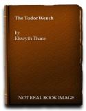 The Tudor Wench - ELSWYTH THANE