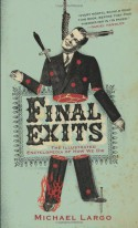 Final Exits: The Illustrated Encyclopedia of How We Die - Michael Largo
