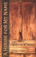 A House for My Name: A Survey of the Old Testament - Peter J. Leithart