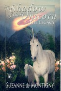 The Shadow of the Unicorn: The Legacy (The Shadow of the Unicorn, #1) - Suzanne de Montigny