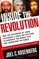Inside the Revolution: How the Followers of Jihad, Jefferson & Jesus Are Battling to Dominate the Middle East and Transform the World - Joel C. Rosenberg