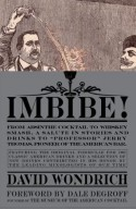 """Imbibe!: From Absinthe Cocktail to Whiskey Smash, a Salute in Stories and Drinks to """"Professor"""" Jerry Thomas, Pioneer of the American Bar Featuring the ... Drinks, and a Selection of New Drinks - David Wondrich, Dale DeGroff"""