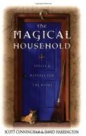 The Magical Household: Spells & Rituals for the Home - Scott Cunningham, David Harrington