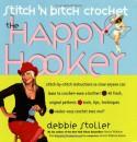 Stitch 'N Bitch Crochet: The Happy Hooker - Debbie Stoller