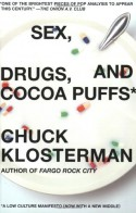 Sex, Drugs, and Cocoa Puffs: A Low Culture Manifesto - Chuck Klosterman