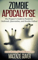 Zombie Apocalypse: The Prepper's Guide to Pandemic Outbreak, Quarantine, and Zombie Fallout (Survival Family Basics - Preppers Survival Handbook Series) - Macenzie Guiver