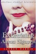 Exorcising Aaron Nguyen - Lauren Harris