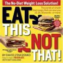 Eat This, Not That!: The No-Diet Weight Loss Solution - David Zinczenko, Matt Goulding