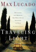 Traveling Light: Releasing the Burdens You Were Never Intended to Bear - Max Lucado