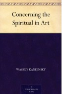 Concerning the Spiritual in Art - Wassily Kandinsky