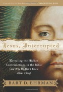 Jesus, Interrupted: Revealing the Hidden Contradictions in the Bible (and Why We Don't Know About Them) - Bart D. Ehrman