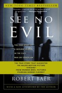 See No Evil: The True Story of a Ground Soldier in the CIA's War on Terrorism - Robert Baer