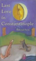 Last Love in Constantinople: A Tarot Novel for Divination - Milorad Pavić, Christina Pribichevich-Zoric
