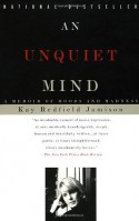 An Unquiet Mind: A Memoir of Moods and Madness - Kay Redfield Jamison