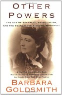 Other Powers: The Age of Suffrage, Spiritualism, and the Scandalous Victoria Woodhull - Barbara Goldsmith