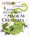The Element Encyclopedia of Magical Creatures: The Ultimate A-Z of Fantastic Beings From Myth and Magic - John Matthews, Caitlín Matthews