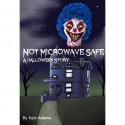 Not Microwave Safe (A Halloween Story) - Kyle Adams