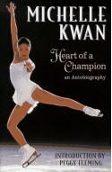 Michelle Kwan: Heart of a Champion : An Autobiography - Michelle Kwan, Laura M. James