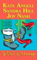 Santa, Honey - Kate Angell, Sandra Hill, Joy Nash