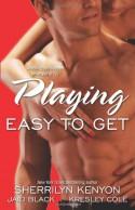 Playing Easy to Get - Kresley Cole, Sherrilyn Kenyon, Jaid Black