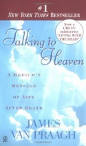 Talking to Heaven: A Medium's Message of Life After Death - James Van Praagh
