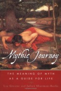 The Mythic Journey: The Meaning of Myth as a Guide for Life - Juliet Sharman-Burke, Liz Greene