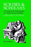 Scribes and Scholars: A Guide to the Transmission of Greek and Latin Literature - L.D. Reynolds