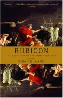 Rubicon: The Last Years of the Roman Republic - Tom Holland