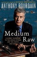 Medium Raw: A Bloody Valentine to the World of Food and the People Who Cook - Anthony Bourdain