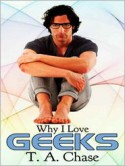 Why I Love Geeks - T.A. Chase