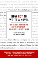 How Not to Write a Novel: 200 Classic Mistakes and How to Avoid Them--A Misstep-by-Misstep Guide - Sandra Newman, Howard Mittelmark