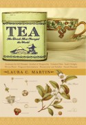 Tea: The Drink that Changed the World - Laura C. Martin
