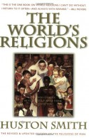 The World's Religions: Our Great Wisdom Traditions - Huston Smith
