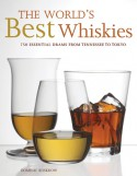 The World's Best Whiskies: 750 Essential Drams from Tennessee to Tokyo - Dominic Roskrow