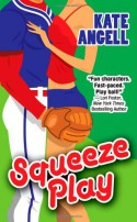 Squeeze Play - Kate Angell
