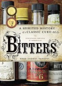 Bitters: A Spirited History of a Classic Cure-All, with Cocktails, Recipes, and Formulas - Brad Thomas Parsons, Ed Anderson