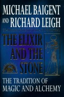 The Elixir & the Stone: The Tradition of Magic & Alchemy - Michael Baigent, Richard Leigh