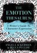 The Emotion Thesaurus: A Writer's Guide to Character Expression - Becca Puglisi, Angela Ackerman
