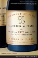 Judgment of Paris: California vs. France and the Historic 1976 Paris Tasting That Revolutionized Wine - George M. Taber, Robert G. Mondavi