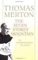 The Seven Storey Mountain - Thomas Merton, Robert Giroux, William H. Shannon
