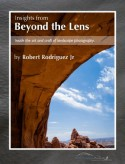 Insights From Beyond the Lens: Inside the Art & Craft of Landscape Photography - Robert Rodriguez Jr