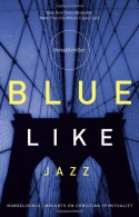Blue Like Jazz: Nonreligious Thoughts on Christian Spirituality - Donald Miller