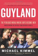Guyland: The Perilous World Where Boys Become Men - Michael S. Kimmel
