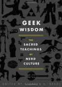 Geek Wisdom: The Sacred Teachings of Nerd Culture - Stephen H. Segal, N.K. Jemisin, Eric San Juan, Genevieve Valentine, Zaki Hasan