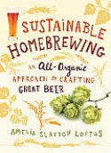 Sustainable Homebrewing: An All-Organic Approach to Crafting Great Beer - Amelia Slayton Loftus