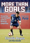 More Than Goals: The Journey from Backyard Games to World Cup Competition - Claudio Reyna