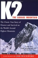 K2, The Savage Mountain: The Classic True Story of Disaster and Survival on the World's Second Highest Mountain - Charles S. Houston, Robert H. Bates, Jim Wickwire