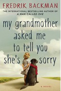 My Grandmother Asked Me to Tell You She's Sorry: A Novel - Fredrik Backman